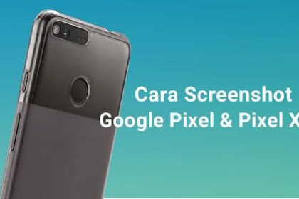 Cara Screenshot Google Pixel Dan Google Pixel Xl