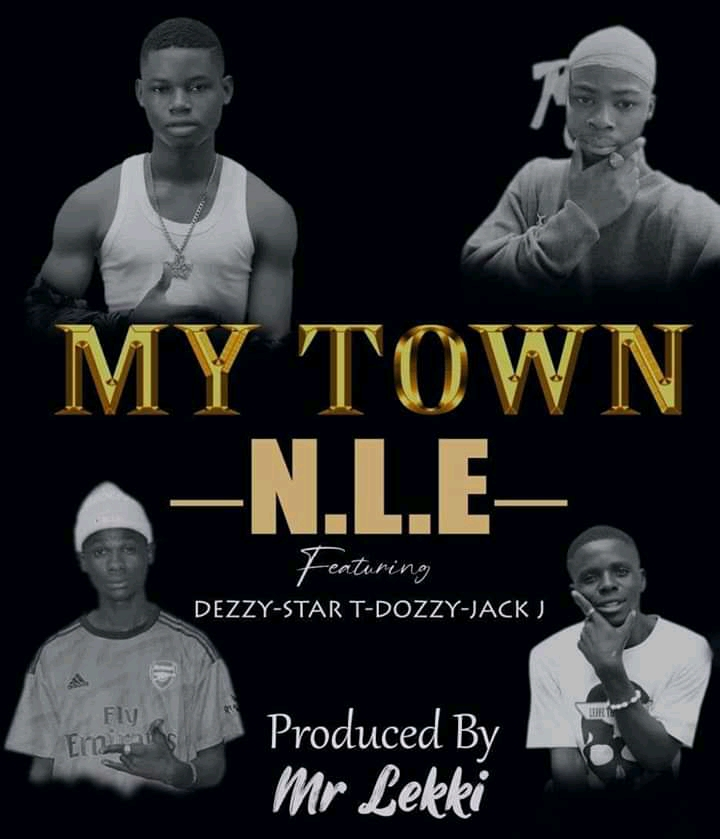 [Music] N.L.E ft. Dezzy, Star T, Dozzy & Jack J - My town (Prod. By mr. Lekki) #hypebenue