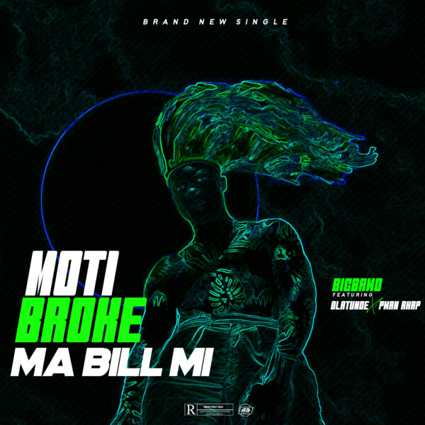 [Music] Moti broke ma bill mi - Big bammo Ft. Olatunde X Pman Rhap.mp3