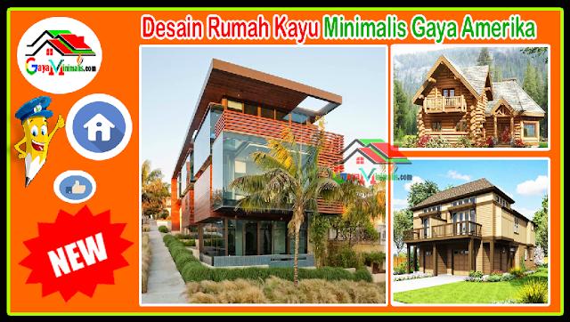 Desain Rumah Kayu Minimalis Gaya Amerika