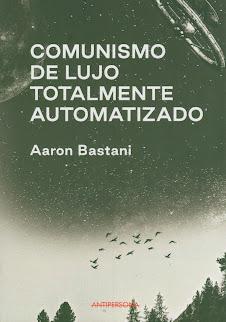 Aaron Bastani (Comunismo de lujo totalmente automatizado)