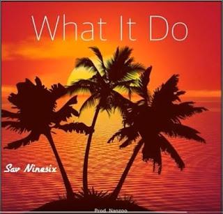 New Video: Sav Ninesix - What It Do