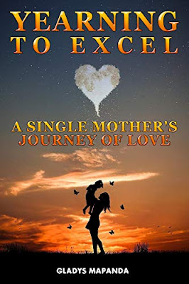 YEARNING TO EXCEL: A SINGLE MOTHER'S JOURNEY OF LOVE by GLADYS MAPANDA