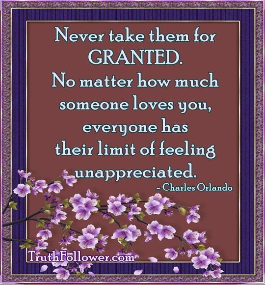 Unappreciated Quotes Love: Everyone Has Their Limit Of Feeling Unappreciated