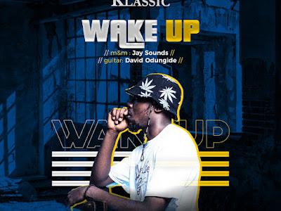 DOWNLOAD MP3: Klassic - Wake Up | @Klassicbeatz