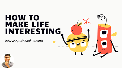 How to make life interesting