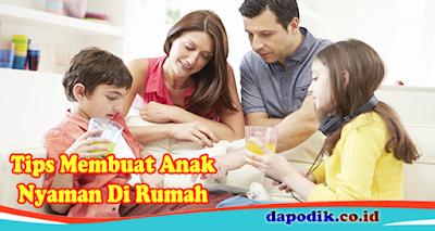 Tips Membuat Anak-Anak Anda Nyaman Di Rumah