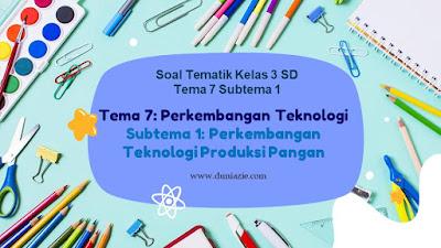 Soal Tematik Kelas 3 SD Tema 7 Subtema 1