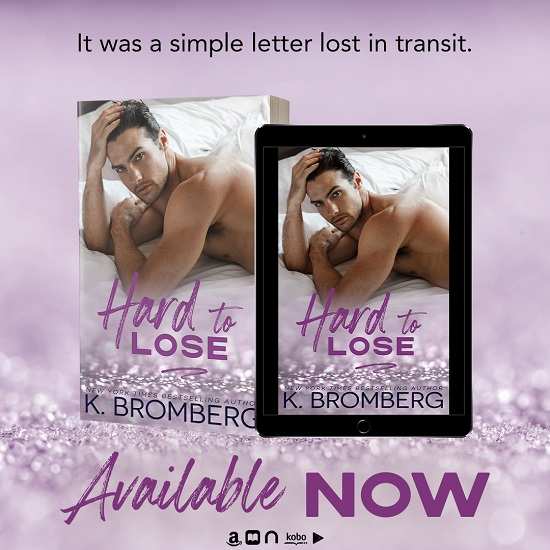 It was a simple letter lost in transit. Hard to Lose by K. Bromberg Available Now.
