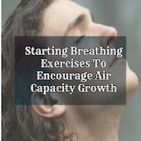 Starting Breathing Exercises To Encourage Air Capacity Growth