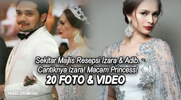 20 FOTO & VIDEO: Sekitar Majlis Resepsi Izara & Adib. Cantiknya Izara! Macam Princess!