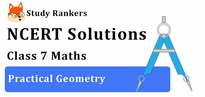 NCERT Solutions for Class 7 Maths Ch 10 Practical Geometry