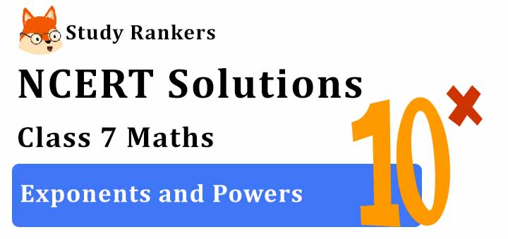 NCERT Solutions for Class 7 Maths Chapter 13 Exponents and Powers
