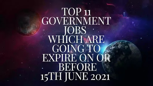 Top 11 Government Jobs - Expire On Or Before 15th June 2021