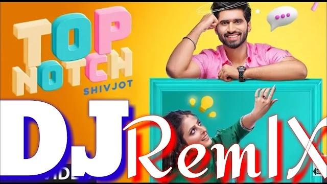 Top Notch Remix Song | Shivjot | Gurlej Akhtar |Top Notch DJ Remix Song Shivjot|Top Notch Dhol Remix