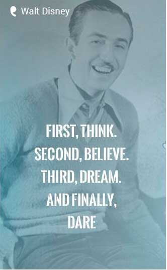 """First, think. Second, believe. Third, dream. And finally, dare."" - Walt Disney Quote"