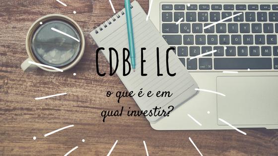 CDB e LC: o que é e em qual investir?