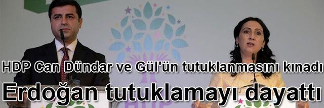 HDP Can Dündar ve Erdem Gül'ün tutuklanmasını kınadı: Erdoğan tutuklamayı dayattı