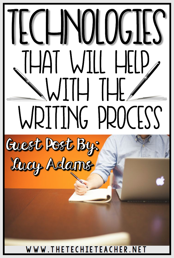 Technologies That Will Help with the Writing Process for kids and adults. Guest Post by Lucy Adams on The Techie Teacher