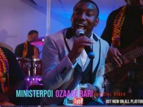 Download Video:- Minister Poi – Ozaaga Bari