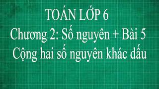 Toán lớp 6 Bài 5 Cộng hai số nguyên khác dấu chương 2 số nguyên | thầy lợi | toán đại số tập 1