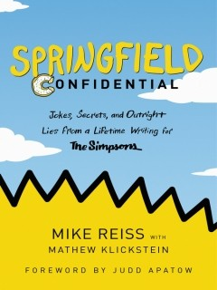 Springfield Confidential Jokes, Secrets, and Outright Lies from a Lifetime Writing for The Simpsons by Mike Reiss, Mathew Klickstein