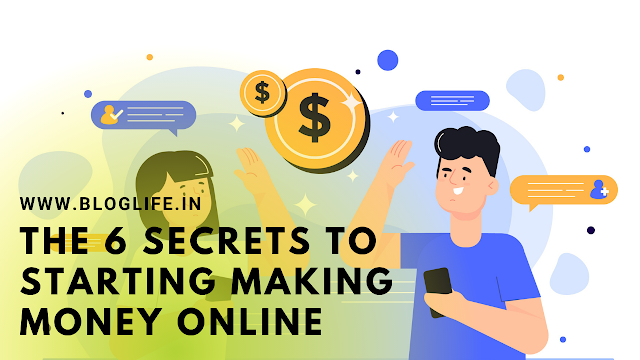 The 6 Secrets to Starting Making Money Online