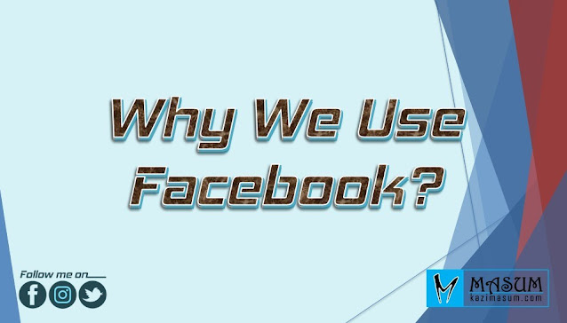 Why we use Facebook?