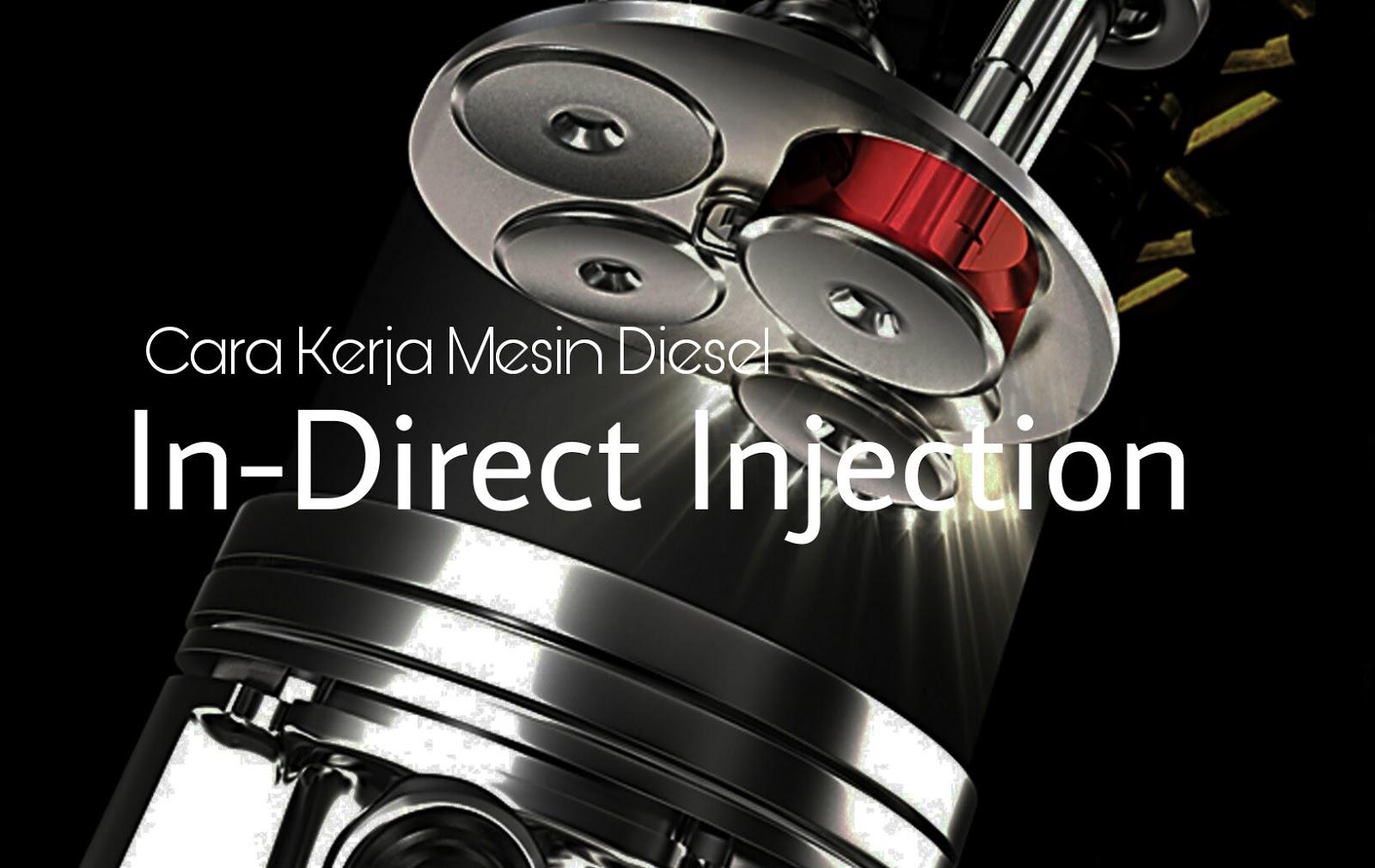 Cara Kerja Mesin Diesel In-Direct Injection + Gambar ...