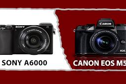 Sony A6000 vs Canon EOS M50  Mana Yang Lebih Bagus ?