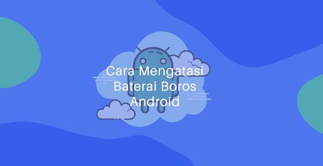 cara mengatasi baterai boros Android