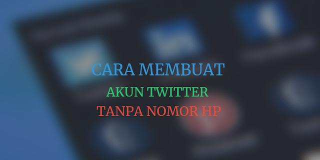 cara membuat akun twitter tanpa nomor hp