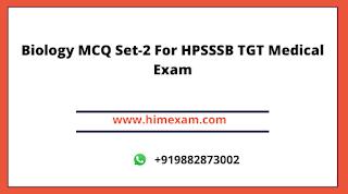 Biology MCQ Set-2 For HPSSSB TGT Medical Exam