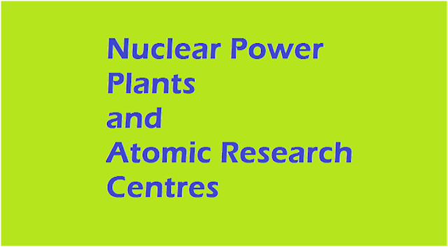 Nuclear Power Plants and Atomic Research Centres