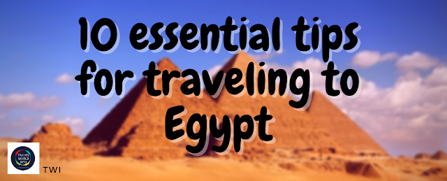 10 essential tips for traveling to Egypt