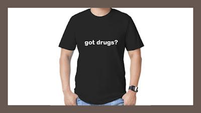 got drugs? t-shirt