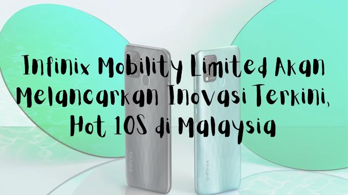 INOVASI TERKINI HOT 10S AKAN DILANCARKAN DI MALAYSIA OLEH INFINIX MOBILITY LIMITED