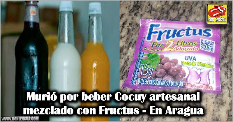 Murió por beber Cocuy artesanal mezclado con Fructus en Aragua
