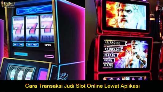 Cara Transaksi Judi Slot Online Lewat Aplikasi