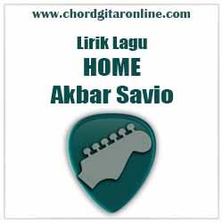 Lirik Lagu Home Akbar Savio Lyrics Song