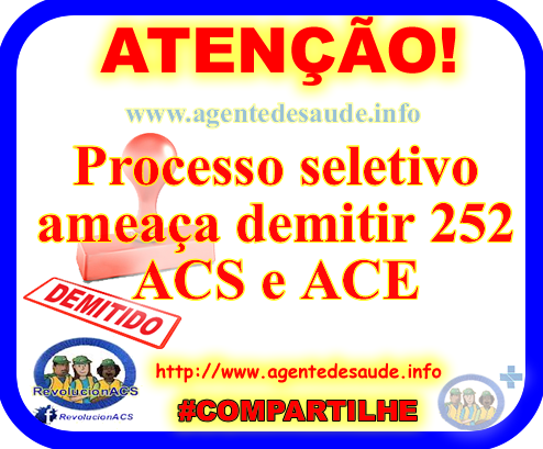 Processo%2Bseletivo%2Bamea%25C3%25A7a%2Bdemitir%2B252%2BACS%2Be%2BACE Processo seletivo ameaça demitir 252 ACS e ACE
