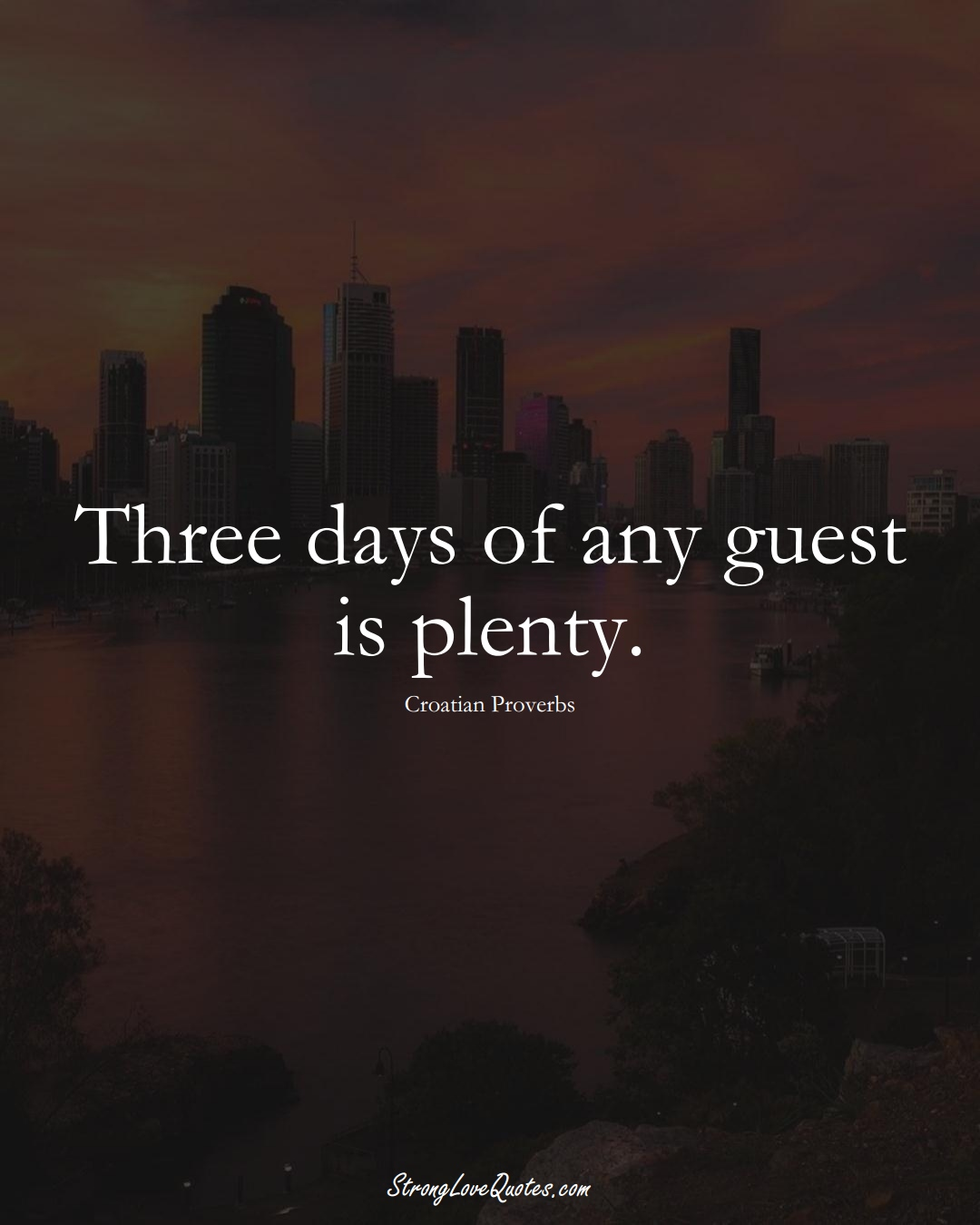 Three days of any guest is plenty. (Croatian Sayings);  #EuropeanSayings