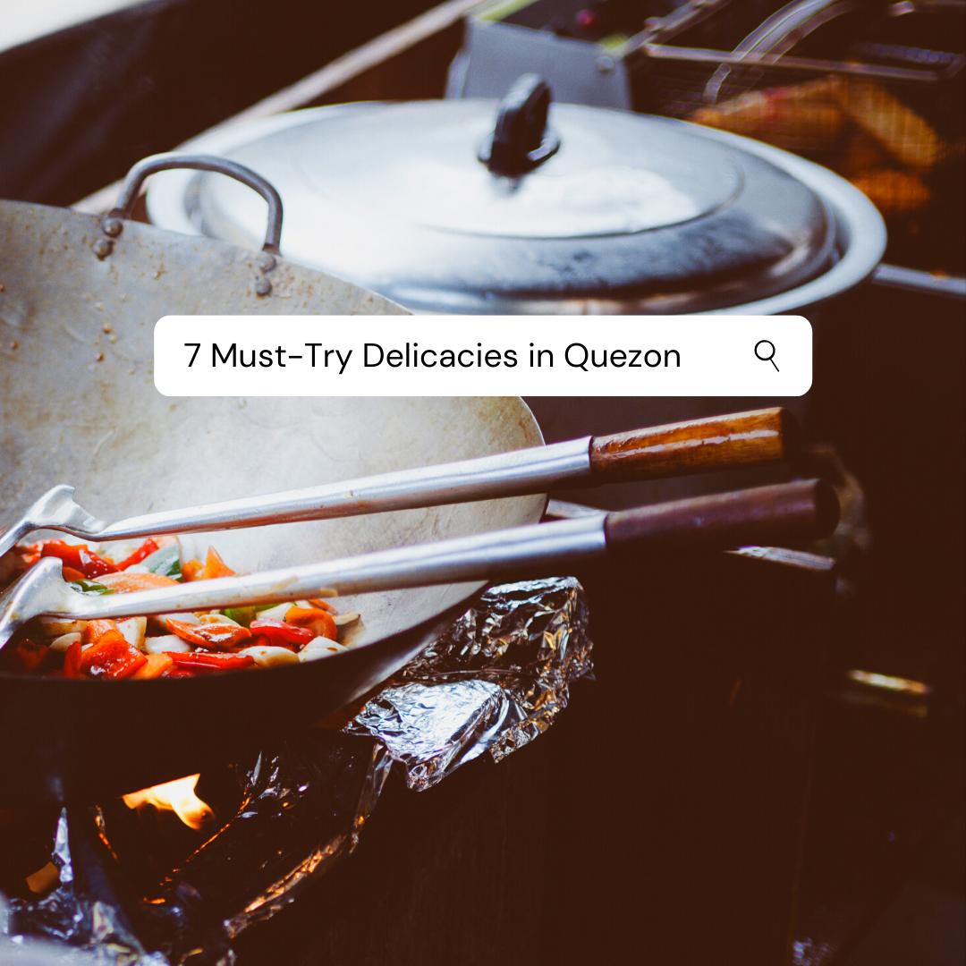 7 Must - Try Delicacies in Quezon
