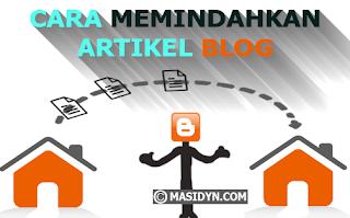 Cara Memindahkan Post/artikel Blog ke blog lain