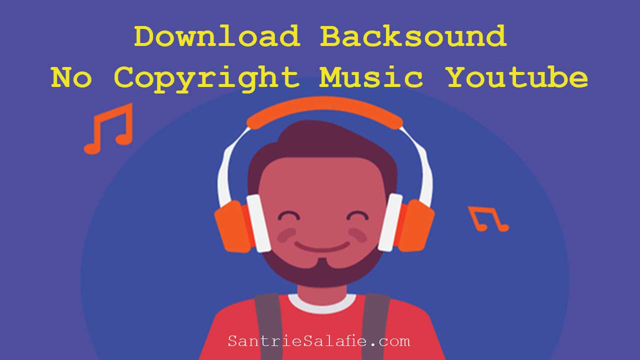 Download Backsound No Copyright Music Youtube by Santrie Salafie
