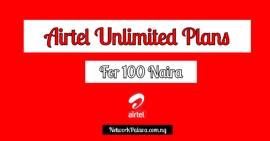 Airtel Unlimited Data Plan For 100 naira