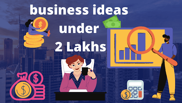 12 profitable Business Ideas Under 2 Lakhs in India