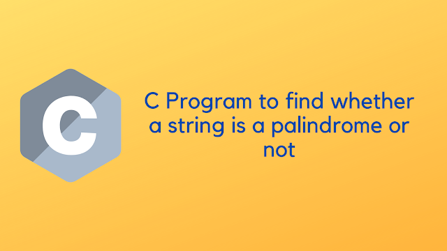 C Program to find whether a string is a palindrome or not