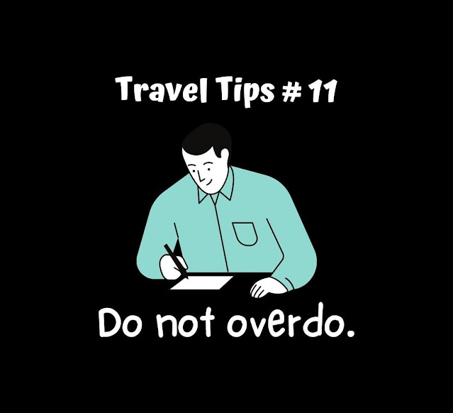 Travel Tip #11: Do not overdo