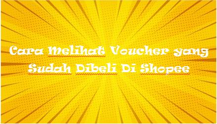 Cara Melihat Voucher yang Sudah Dibeli Di Shopee